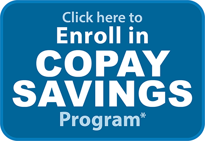 Click here to Enroll in Copay Savings Program*